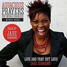 Audacious Prayers for World Changers: Live and Pray Out Loud (       UNABRIDGED) by Jade Simmons Narrated by Jade Simmons