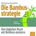 Die Bambusstrategie: Den täglichen Druck mit Resilienz meistern Hörbuch von Katharina Maehrlein Gesprochen von: Gisa Bergmann, Gilles Karolyi