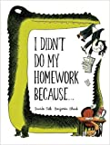 img - for I Didn't Do My Homework Because... (Hardback) - Common book / textbook / text book