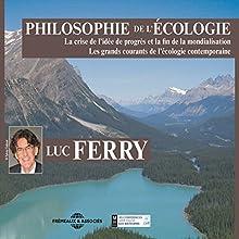 Philosophie de l'écologie | Livre audio Auteur(s) : Luc Ferry Narrateur(s) : Luc Ferry
