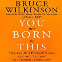 You Were Born For This: Seven Keys to a Life of Predictable Miracles (       UNABRIDGED) by Bruce Wilkinson Narrated by Bruce Wilkinson