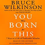 You Were Born For This: Seven Keys to a Life of Predictable Miracles | Bruce Wilkinson