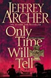 Only Time Will Tell (Clifton Chronicles 1) by Archer, Jeffrey on 12/05/2011 unknown edition Jeffrey Archer