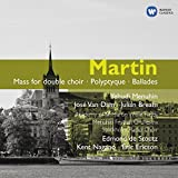 Frank Martin : Messe pour double choeur - Polyptyque - Ballades