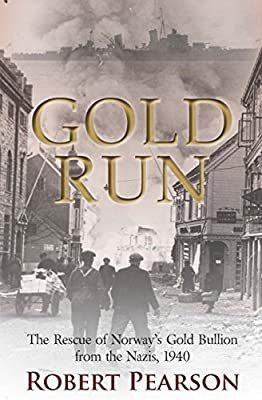 Gold Run: The Rescue of Norway's Gold Bullion from the Nazis, 1940 par Robert Pearson