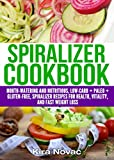 Spiralizer Cookbook: Mouth-Watering and Nutritious  Low Carb + Paleo + Gluten-Free Spiralizer Recipes for Health, Vitality and Weight Loss (Spiralizer … Slow Cooker Recipes, Low-carb Diet Book 1)