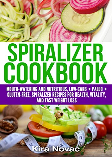 Spiralizer Cookbook: Mouth-Watering and Nutritious  Low Carb + Paleo + Gluten-Free Spiralizer Recipes for Health, Vitality and Fast Weight Loss (Gluten Free, Paleo, Low Carb, Book 1) by Kira Novac