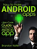 Limited time offer: How to Make Android Apps - A Non-Code Guide to Creating Your First Android App