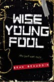 By Sean Beaudoin Wise Young Fool (Reprint) [Paperback]