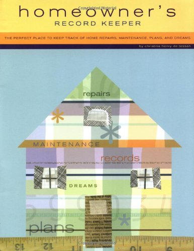 Homeowner'S Record Keeper: The Perfect Place To Keep Track Of Home Repairs, Maintenance, Plans, And Dreams