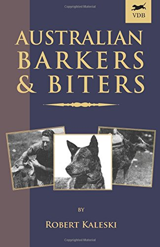 Australian Barkers And Biters: A Vintage Dog Books Breed Classic - Australian Cattle Dog