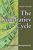 The Kondratiev Cycle: A generational interpretation (0595217117) by Alexander, Michael