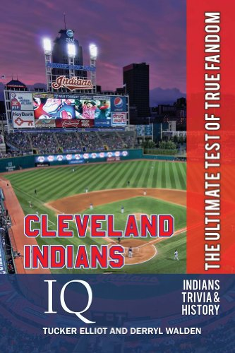 Tucker Elliot - Cleveland Indians IQ: The Ultimate Test of True Fandom (English Edition)