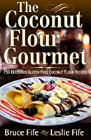The Coconut Flour Gourmet: 150 Delicious Gluten-Free Coconut Flour Recipes by Piccadilly Books, Ltd.