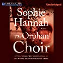 The Orphan Choir (       UNABRIDGED) by Sophie Hannah Narrated by Rebecca Shelbourne-Timm