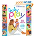 Baby Play: 100 Fun-Filled Activities to Maximize Your Baby's Potential