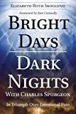 img - for Bright Days Dark Nights With Charles Spurgeon: In Triumph Over Emotional Pain book / textbook / text book