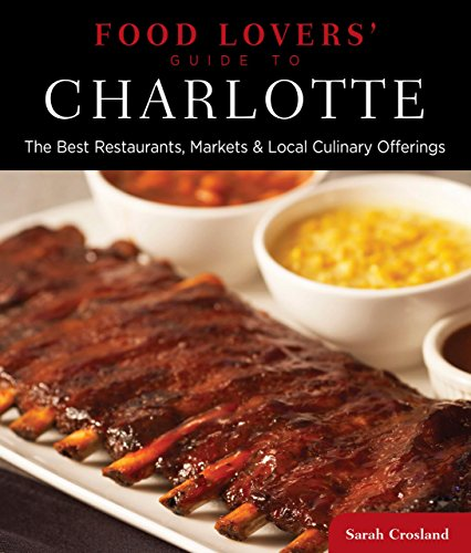 Food Lovers' Guide To® Charlotte: The Best Restaurants, Markets & Local Culinary Offerings (Food Lovers' Series) front-881038