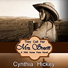 They Call Her Mrs. Sheriff: A Wild Horse Pass Novel Book 1 Audiobook by Cynthia Hickey Narrated by Sage Brighten