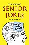 The Book of Senior Jokes: The Ones Yo...