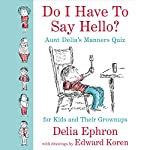 Do I Have to Say Hello? Aunt Delia's Manners Quiz for Kids and Their Grown-ups | Delia Ephron