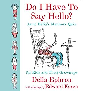 Do I Have to Say Hello? Aunt Delia's Manners Quiz for Kids and Their Grown-ups Audiobook
