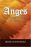 Les anges, nos compagnons de magie (French Edition) (2895655456) by Silver RavenWolf