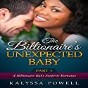 The Billionaire's Unexpected Baby, Part 1: A Billionaire Baby Surprise Romance Audiobook by Kalyssa Powell Narrated by Jodi Hockinson