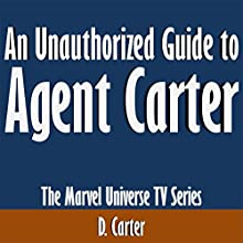 An Unauthorized Guide to Agent Carter: The Marvel Universe TV Series (       UNABRIDGED) by D. Carter Narrated by Tom McElroy