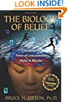The Biology of Belief: Unleashing the...