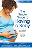 The Simple Guide to Having a Baby: A Step-by-Step Illustrated Guide to Pregnancy & Childbirth