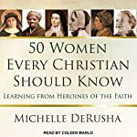 50 Women Every Christian Should Know: Learning from Heroines of the Faith | Michelle DeRusha