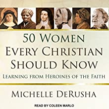 50 Women Every Christian Should Know: Learning from Heroines of the Faith | Livre audio Auteur(s) : Michelle DeRusha Narrateur(s) : Coleen Marlo