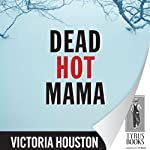 Dead Hot Mama (       UNABRIDGED) by Victoria Houston Narrated by Jennifer Van Dyck