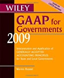 Wiley GAAP for Governments 2009: Interpretation and Application of Generally Accepted Accounting Principles for State and Local Governments (Wiley ... of GAAP for State & Local Governments)