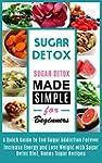 Sugar Detox: Sugar Detox Made Simple...