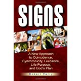 Signs: A New Approach to Coincidence, Synchronicity, Guidance, Life Purpose, and God's Planby Robert Perry