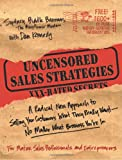 Uncensored Sales Strategies: A Radical New Approach to Selling Your Customers What They Really Want—No Matter What Business You're In