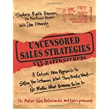 Uncensored Sales Strategies: A Radical New Approach to Selling Your Customers What They Really Want - No Matter What Business You're In ~ Dan S. Kennedy