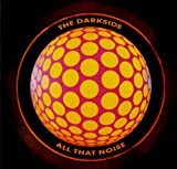 THE DARKSIDE / ALL THE NOISE