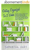 Getting Organized In 2 Weeks: Get Organized, Be More Motivated And Become More Energized In Only Two Weeks By Decluttering And Getting Your Home And Office ... And More Productive) (English Edition)
