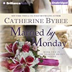 Married by Monday: Weekday Brides, Book 2 (       UNABRIDGED) by Catherine Bybee Narrated by Tanya Eby