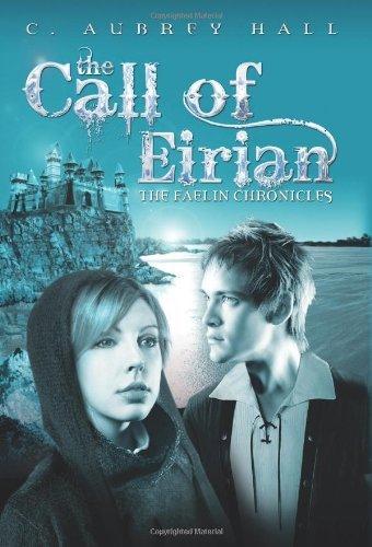The Call of Eirian (The Faelin Chronicles) by C. Aubrey Hall
