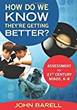 img - for How Do We Know They're Getting Better?: Assessment for 21st Century Minds, K-8 book / textbook / text book