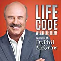 Dr. Phil McGraw: Life Code (       UNABRIDGED) by Phil McGraw Narrated by Phil McGraw