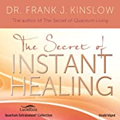 The Secret of Instant Healing | [Dr. Frank J. Kinslow]