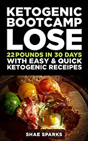 Ketosis: Keto: Ketogenic Diet: Ketogenic Bootcamp: Lose 22 Pounds in 30 Days with Easy & Quick Ketogenic Recipes (diabetes, diabetes diet, paleo, paleo ... carb, low carb diet, weight loss Book 1)