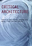 img - for Critical Architecture (Critiques : Critical Studies in Architectural Humainties) book / textbook / text book