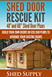 "Shed Door Rescue Kit: 48""and 60"" Shed Door Plans-Build Your Own Doors or Use our Plans to Upgrade Your Existing Doors"