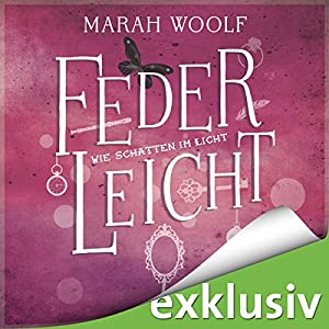 Wie Schatten im Licht (FederLeichtSaga 4) Hörbuch von Marah Woolf Gesprochen von: Julia Stoepel